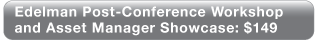 Asset Manager Showcase and Edelman Post-Conference Workshop - $149