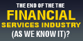 The End of the Financial Services Industry (as we know it)?